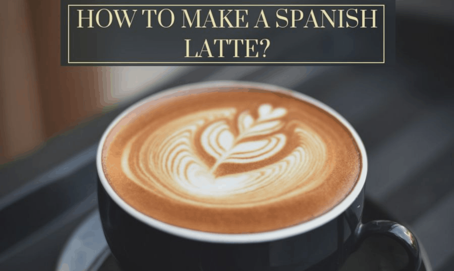 How to Make a Spanish Latte