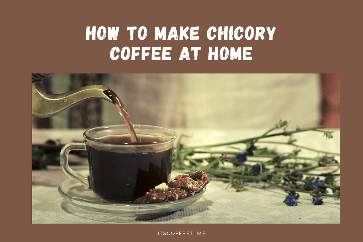 How To Make Chicory Coffee at Home