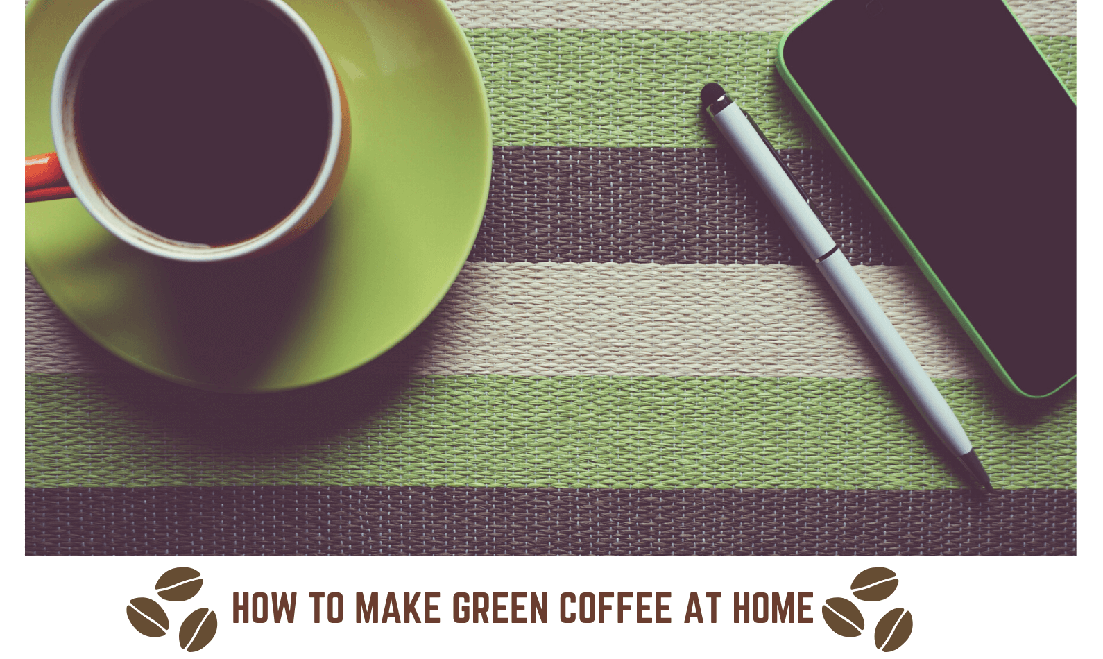 How to Make Green Coffee at Home