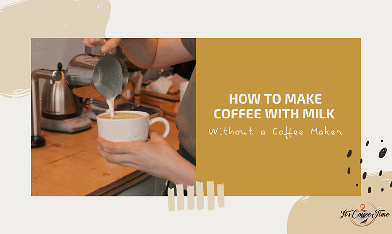 How to Make Coffee with Milk Without a Coffee Maker